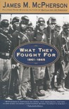 What They Fought for, 1861-1865 by James M. McPherson