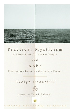 Practical Mysticism; and, Abba: Meditations on the Lord's Prayer