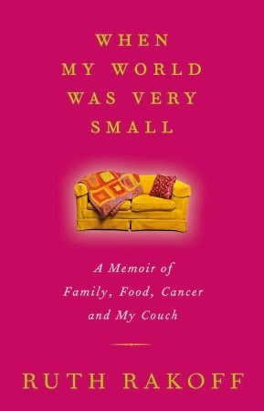 When My World Was Very Small: A Memoir of Family, Food, Cancer and My Couch