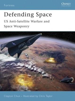 Defending Space: US Anti-Satellite Warfare and Space Weaponry par Clayton Chun, Chris       Taylor