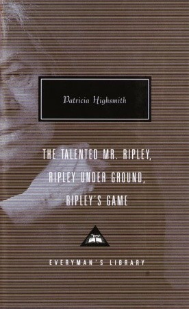 The Talented Mr. Ripley / Ripley Under Ground / Ripley's Game by Patricia Highsmith