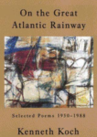 On the Great Atlantic Rainway: Selected Poems 1950-1988