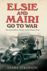 Elsie and Mairi Go to War: Two Extraordinary Women on the Western Front
