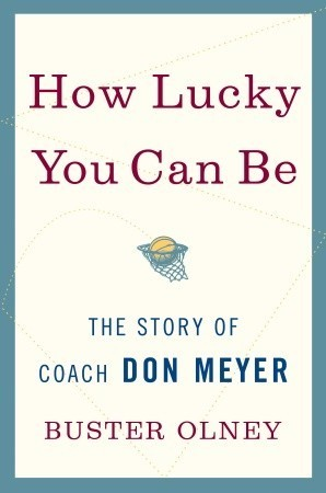 How Lucky You Can Be: The Story of Coach Don Meyer
