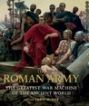 The Roman Army: The Greatest War Machine of the Ancient World