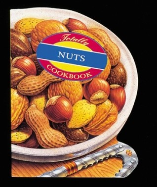 The Totally Nuts Cookbook (Totally Cookbooks)