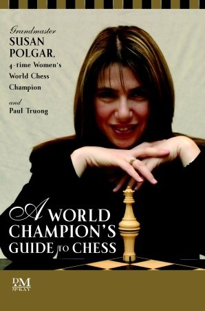 a-world-champion-s-guide-to-chess-step-by-step-instructions-for-winning-chess-the-polgar-way