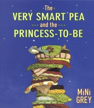 The Very Smart Pea and the Princess-to-be by Mini Grey