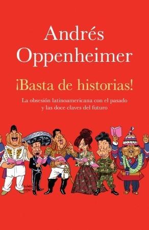 basta-de-historias-la-obsesin-latinoamericana-con-el-pasado-y-las-12-claves-del-futuro