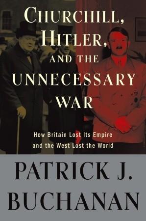 "Churchill, Hitler and ""The Unnecessary War"" by Patrick J. Buchanan"