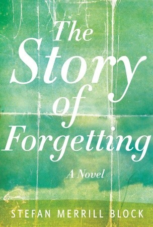 The Story of Forgetting by Stefan Merrill Block
