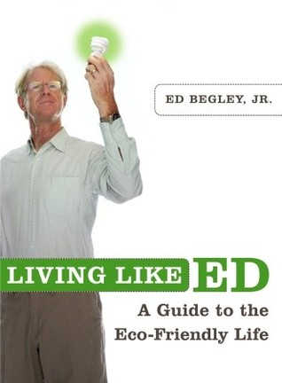 Living Like Ed by Ed Begley Jr.
