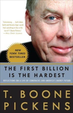 The First Billion Is the Hardest by T. Boone Pickens