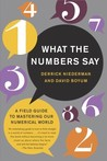 What the Numbers Say: The Indispensable Guide to Interpreting and Using Numerical Information in Aworld of Data Overload