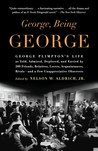 George, Being George: George Plimpton's Life as Told, Admired, Deplored, and Envied by 200 Friends, Relatives, Lovers, Acquaintances, Rivals--and a Few Unappreciative Observers