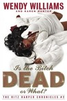 Is the Bitch Dead, Or What? (The Ritz Harper Chronicles Vol. 2)
