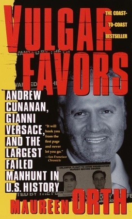 Vulgar Favors: Andrew Cunanan, Gianni Versace, and the Largest Failed Manhunt in U.S. History
