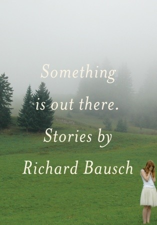 Something is Out There by Richard Bausch