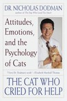 The Cat Who Cried for Help: Attitudes, Emotions, and the Psychology of Cats