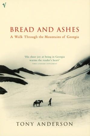 Bread And Ashes: A Walk Through the Mountains of Georgia