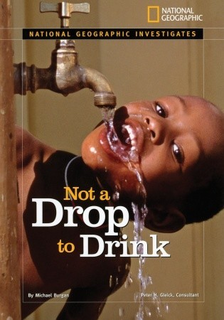 Not a Drop to Drink: Water for a Thirsty World