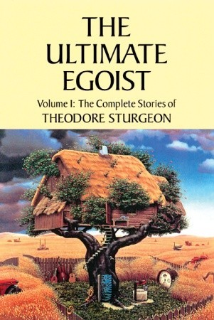 The Complete Stories of Theodore Sturgeon, Volume 1: The Ultimate Egoist