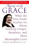 Aging with Grace: What the Nun Study Teaches Us About Leading Longer, Healthier, and More Meaningful Lives