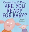 Cornelius P. Mud, Are You Ready for Baby? by Barney Saltzberg