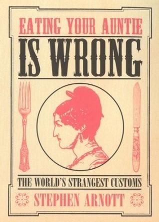 Eating Your Auntie Is Wrong: The World's Strangest Customs Descargue el libro gratis en línea