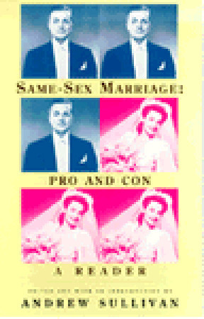 same sex marriage pro and con a reader by andrew sullivan same sex marriage pro and con a reader