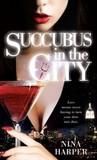 Succubus in the City (Succubus, #1)