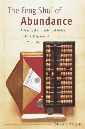 The Feng Shui of Abundance: A Practical and Spiritual Guide to Attracting Wealth Into Your Life por Suzan Hilton
