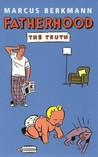 Fatherhood The Truth by Berkmann, Marcus ( Author ) ON Oct-30-2004, Paperback