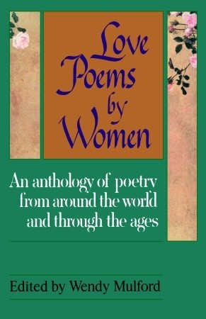 Love Poems by Women: An Anthology of Poetry from Around the World and Through the Ages