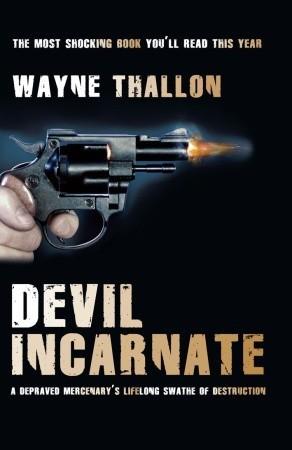 Devil Incarnate: A Depraved Mercenary's Lifelong Swathe of Destruction