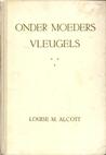 Onder moeders vleugels by Louisa May Alcott