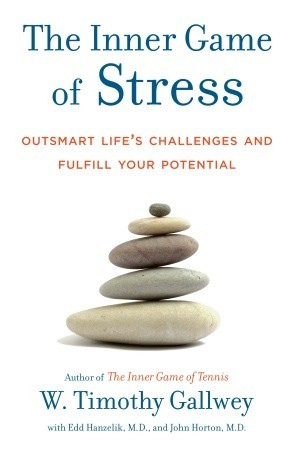 The Inner Game of Stress by W. Timothy Gallwey