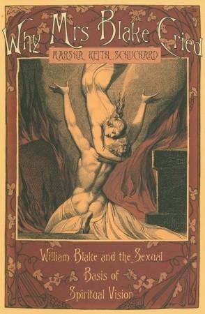 Why Mrs Blake Cried: William Blake and the Sexual Basis of Spiritual Vision