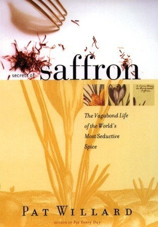 Secrets of Saffron: The Vagabond Life of the World's Most Seductive Spice