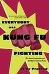 Everybody Was Kung Fu Fighting: Afro-Asian Connections and the Myth of Cultural Purity