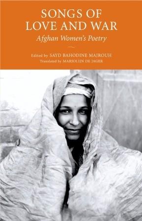 Songs of Love and War: Afghan Women's Poetry