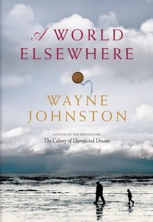 A World Elsewhere by Wayne Johnston