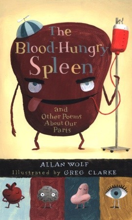 Ebook The Blood-Hungry Spleen and Other Poems About Our Parts by Allan Wolf PDF!