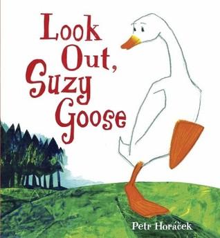 Look Out, Suzy Goose by Petr Horáček
