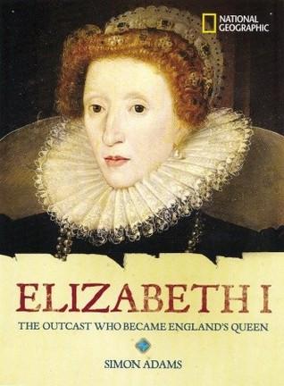 Elizabeth I: The Outcast Who Became England's Queen