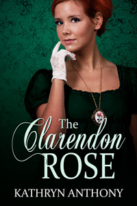 The Clarendon Rose by Kathryn Anthony