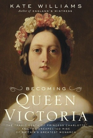 Becoming Queen Victoria - Kate Williams