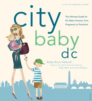 City Baby D.C.: The Ultimate Guide for DC Metro Parents from Pregnancy to Preschool