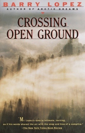 Crossing Open Ground by Barry López