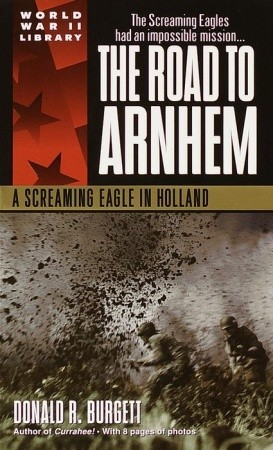 The Road to Arnhem: A Screaming Eagle in Holland